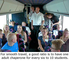 For smooth travel, a good ratio is to have one adult chaperone for every six to 10 students.